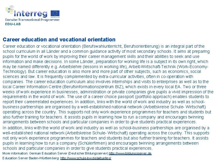 Career education and vocational orientation Career education or vocational orientation (Berufswahlunterricht, Berufsorientierung) is an