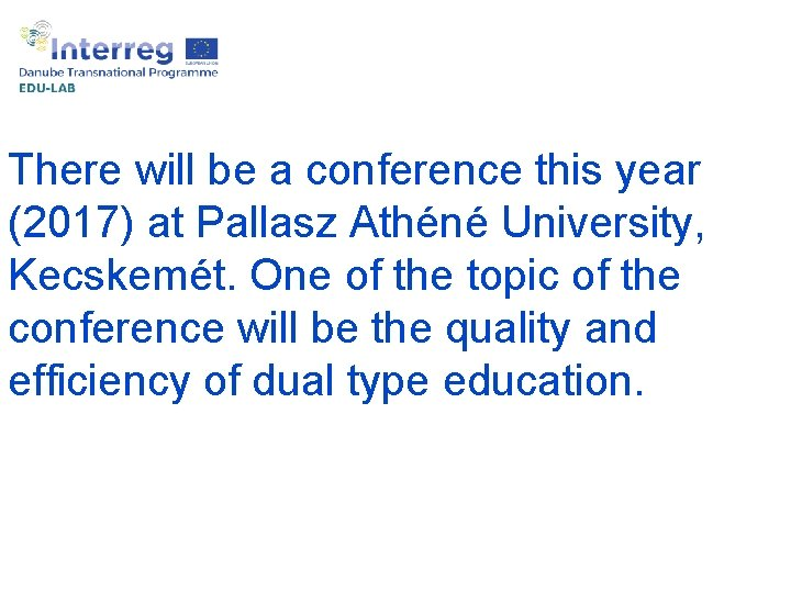 There will be a conference this year (2017) at Pallasz Athéné University, Kecskemét. One