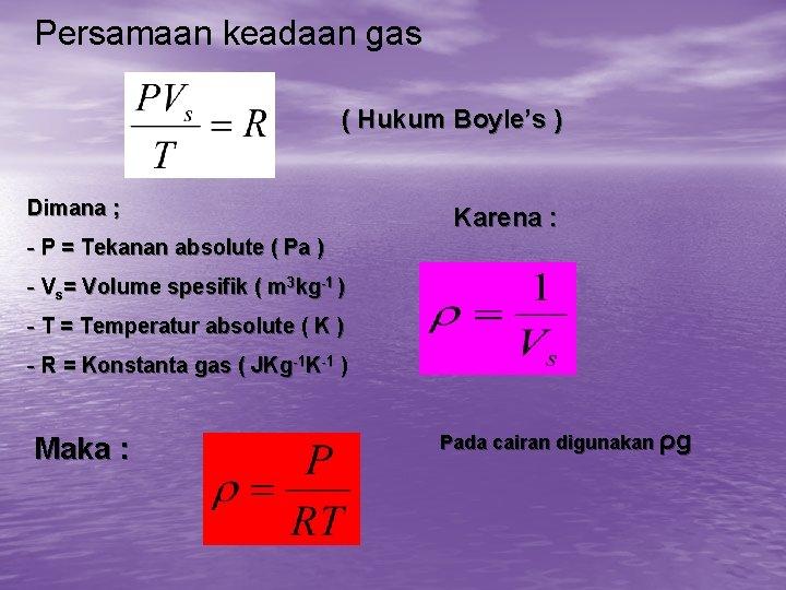 Persamaan keadaan gas ( Hukum Boyle's ) Dimana ; Karena : - P =