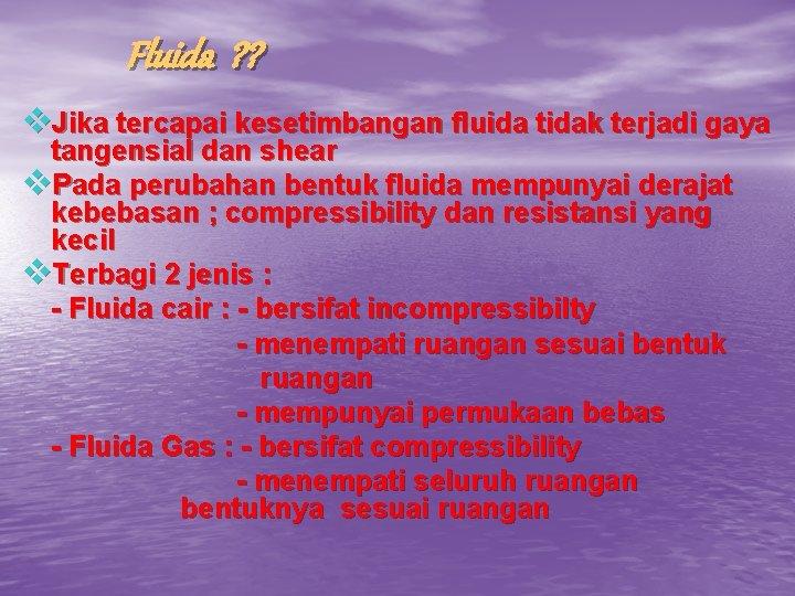 Fluida ? ? v. Jika tercapai kesetimbangan fluida tidak terjadi gaya tangensial dan shear