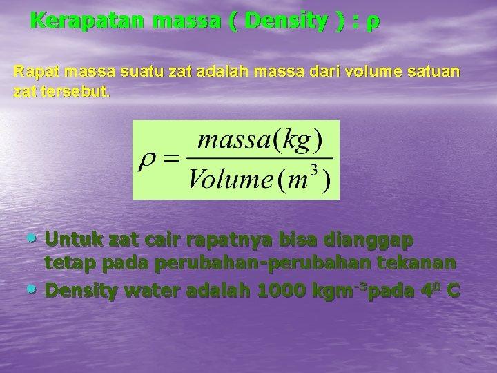 Kerapatan massa ( Density ) : ρ Rapat massa suatu zat adalah massa dari
