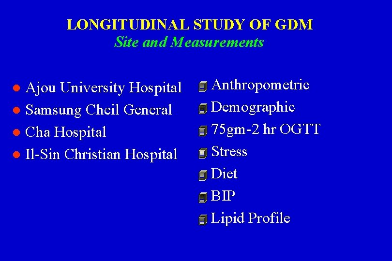 LONGITUDINAL STUDY OF GDM Site and Measurements Ajou University Hospital l Samsung Cheil General