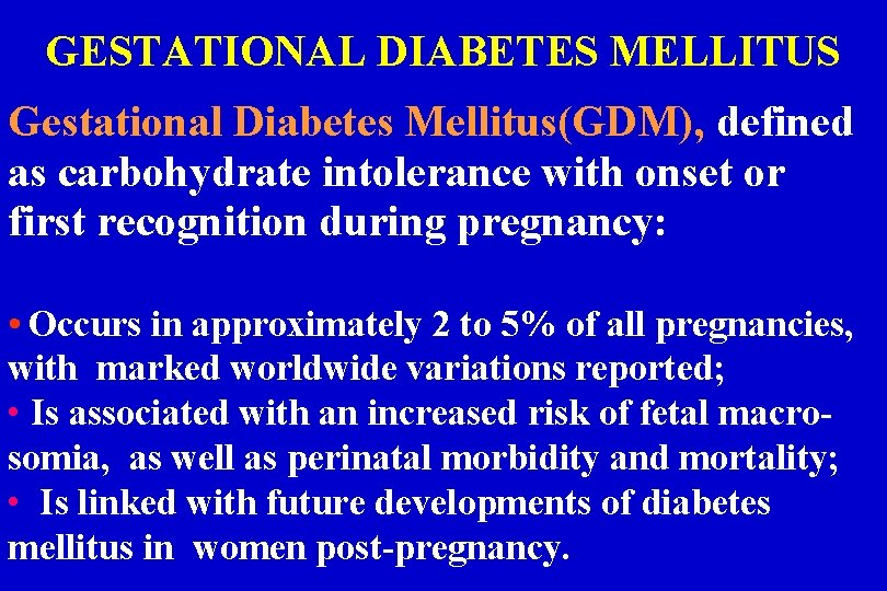 GESTATIONAL DIABETES MELLITUS Gestational Diabetes Mellitus(GDM), defined as carbohydrate intolerance with onset or first