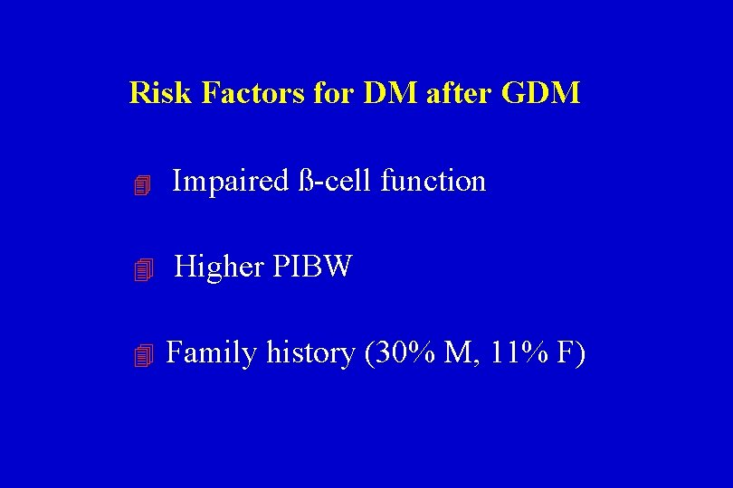 Risk Factors for DM after GDM Impaired ß-cell function Higher PIBW Family history (30%