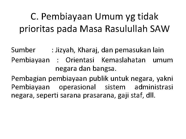 C. Pembiayaan Umum yg tidak prioritas pada Masa Rasulullah SAW Sumber : Jizyah, Kharaj,