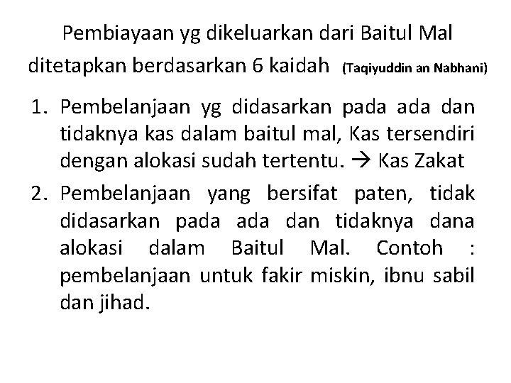 Pembiayaan yg dikeluarkan dari Baitul Mal ditetapkan berdasarkan 6 kaidah (Taqiyuddin an Nabhani) 1.