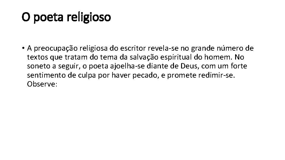 O poeta religioso • A preocupação religiosa do escritor revela-se no grande número de