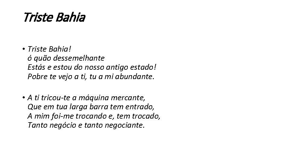 Triste Bahia • Triste Bahia! ó quão dessemelhante Estás e estou do nosso antigo