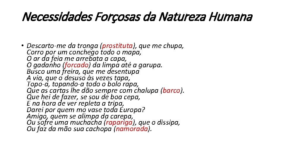 Necessidades Forçosas da Natureza Humana • Descarto-me da tronga (prostituta), que me chupa, Corro