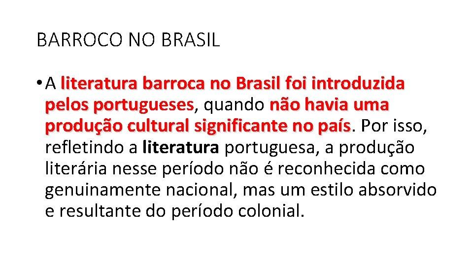 BARROCO NO BRASIL • A literatura barroca no Brasil foi introduzida pelos portugueses, quando