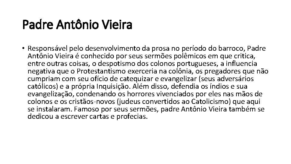 Padre Antônio Vieira • Responsável pelo desenvolvimento da prosa no período do barroco, Padre