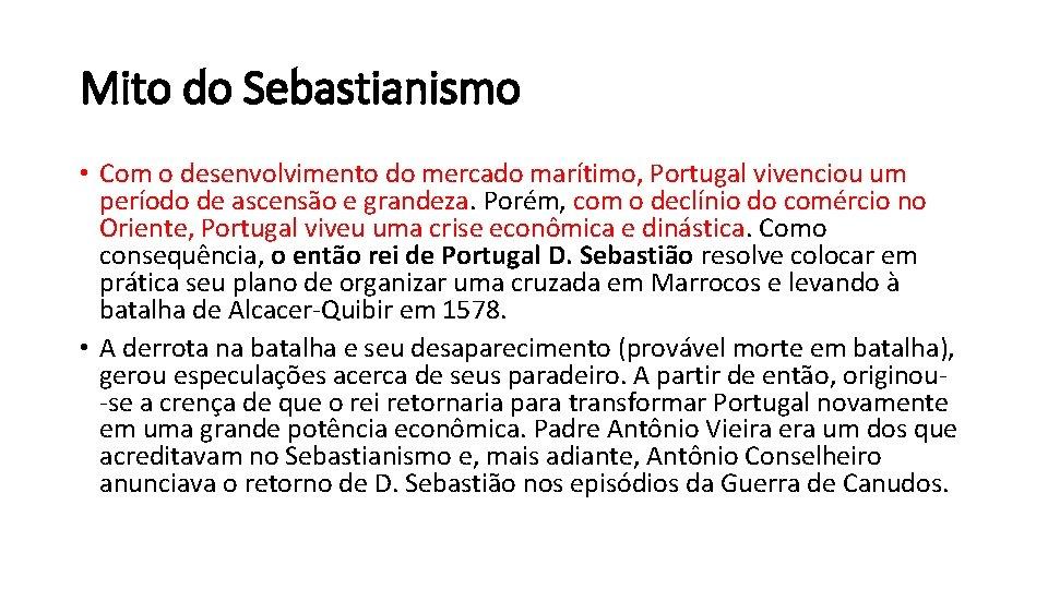 Mito do Sebastianismo • Com o desenvolvimento do mercado marítimo, Portugal vivenciou um período