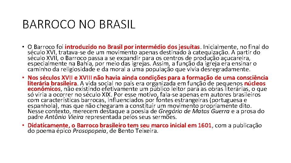 BARROCO NO BRASIL • O Barroco foi introduzido no Brasil por intermédio dos jesuítas.