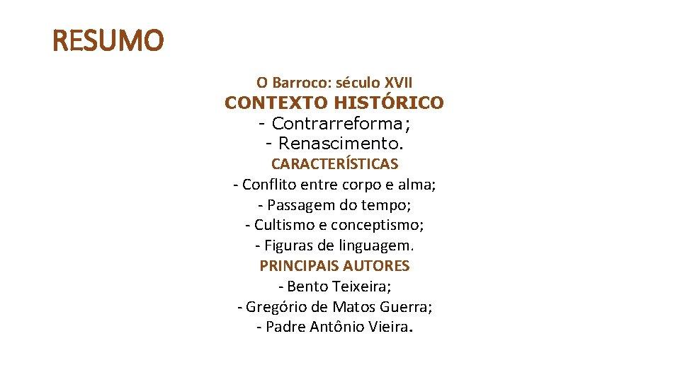 RESUMO O Barroco: século XVII CONTEXTO HISTÓRICO - Contrarreforma; - Renascimento. CARACTERÍSTICAS - Conflito