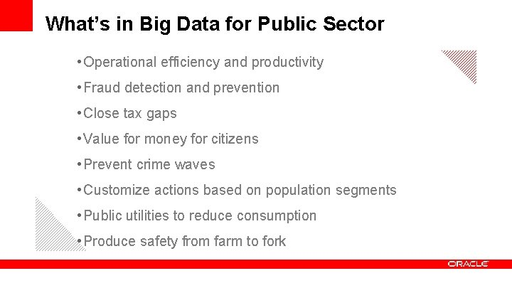 What's in Big Data for Public Sector • Operational efficiency and productivity • Fraud