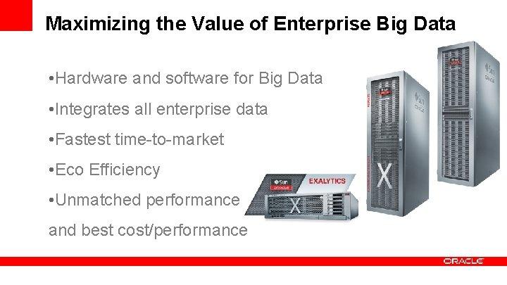 Maximizing the Value of Enterprise Big Data • Hardware and software for Big Data