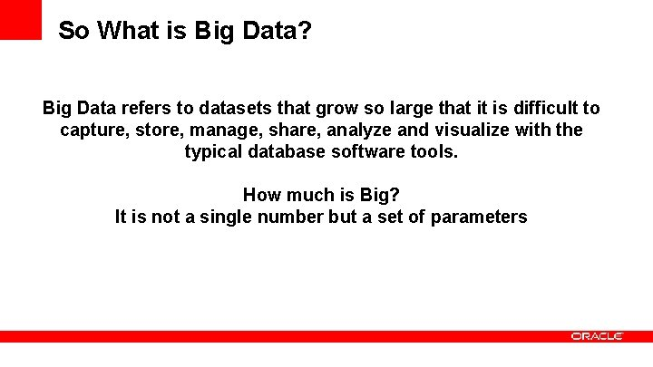 So What is Big Data? Big Data refers to datasets that grow so large