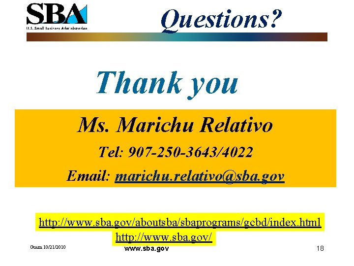 Questions? Thank you Ms. Marichu Relativo Tel: 907 -250 -3643/4022 Email: marichu. relativo@sba. gov