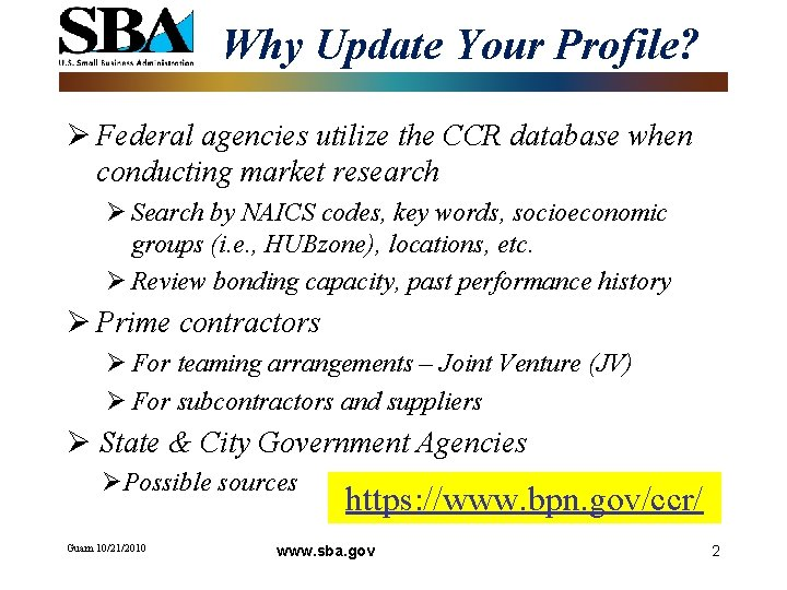 Why Update Your Profile? Ø Federal agencies utilize the CCR database when conducting market