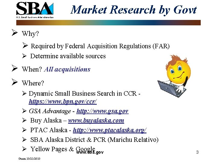 Market Research by Govt Ø Why? Ø Required by Federal Acquisition Regulations (FAR) Ø