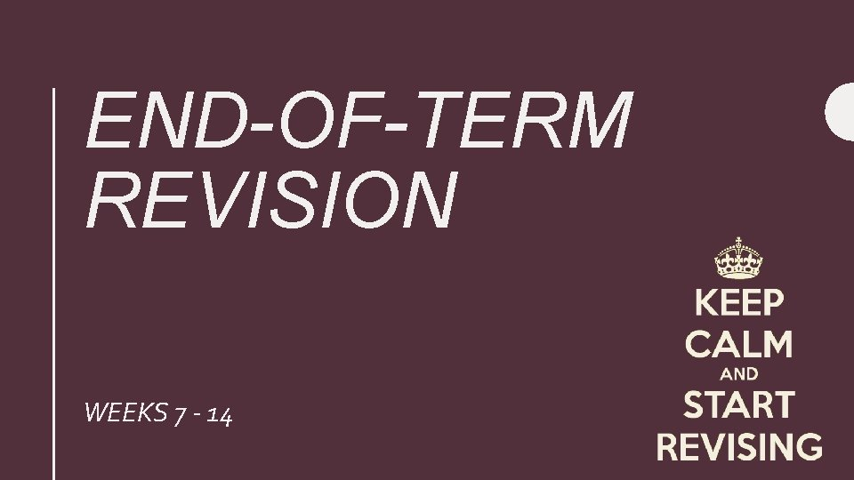 END-OF-TERM REVISION WEEKS 7 - 14