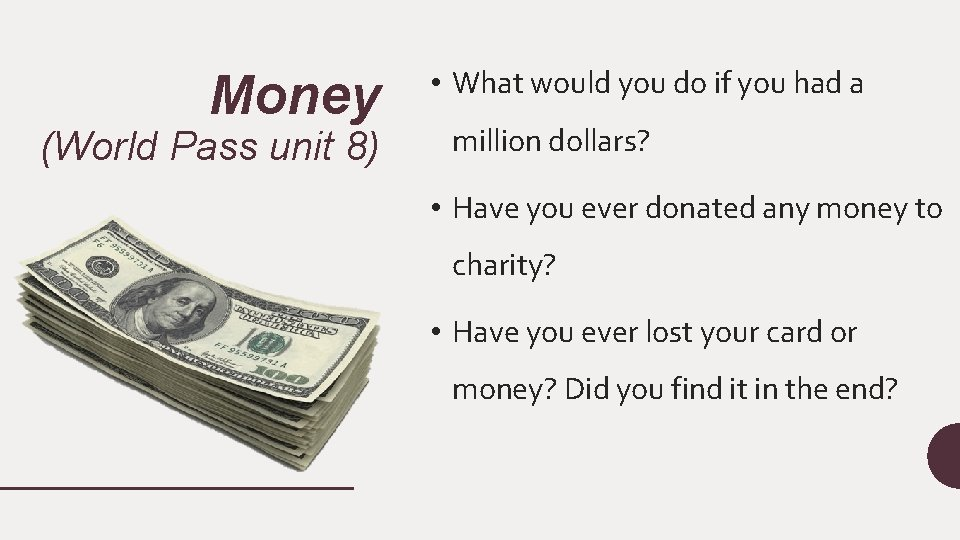 Money (World Pass unit 8) • What would you do if you had a