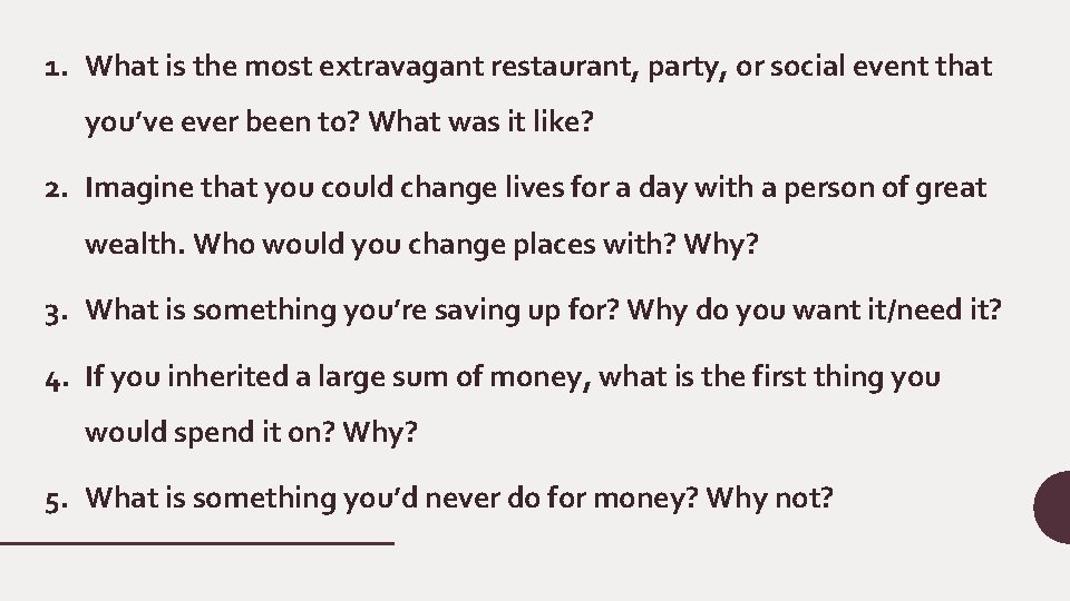 1. What is the most extravagant restaurant, party, or social event that you've ever