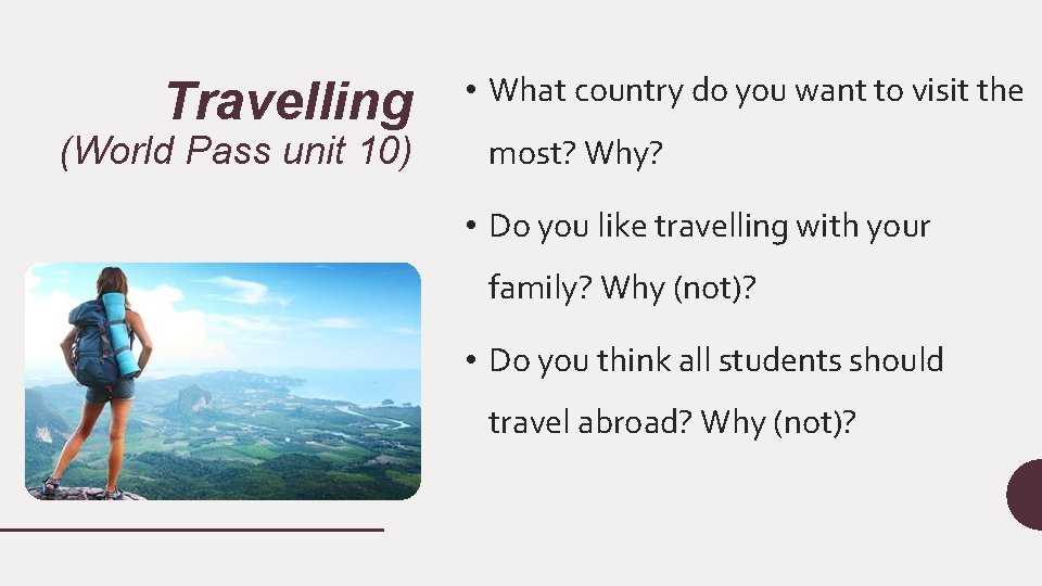 Travelling (World Pass unit 10) • What country do you want to visit the