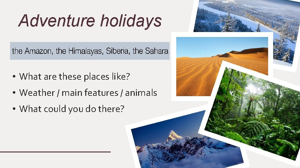 Adventure holidays • What are these places like? • Weather / main features /