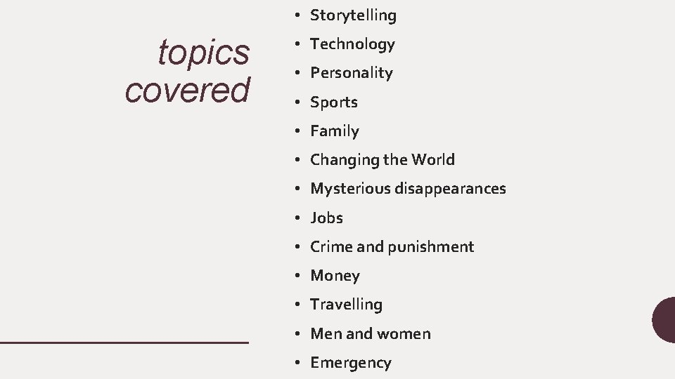 • Storytelling topics covered • Technology • Personality • Sports • Family •