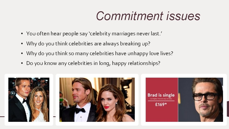 Commitment issues • You often hear people say 'celebrity marriages never last. ' •
