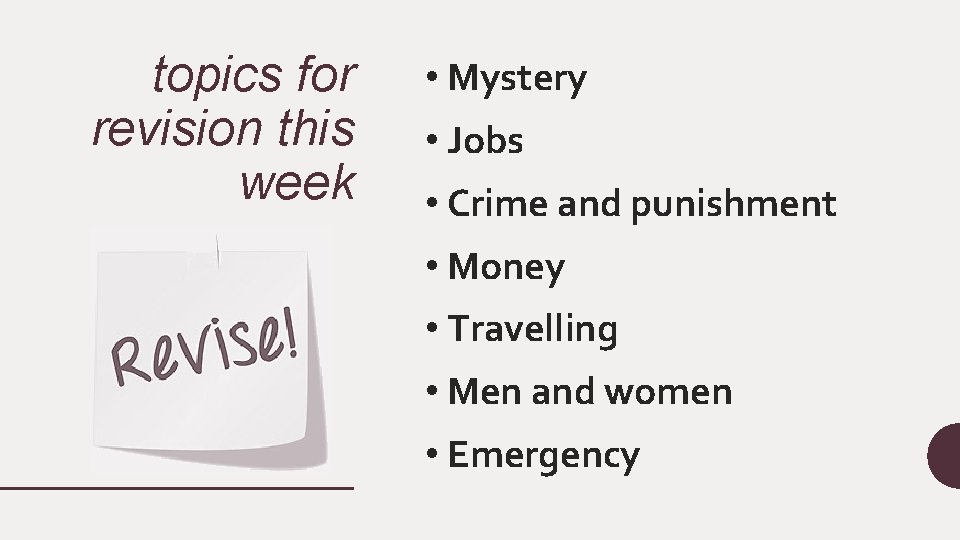 topics for revision this week • Mystery • Jobs • Crime and punishment •