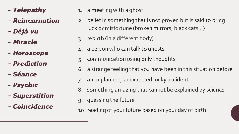 - Telepathy 1. a meeting with a ghost - Reincarnation 2. belief in something