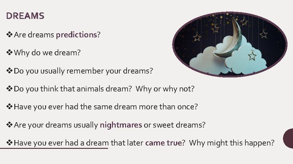DREAMS v. Are dreams predictions? v. Why do we dream? v. Do you usually
