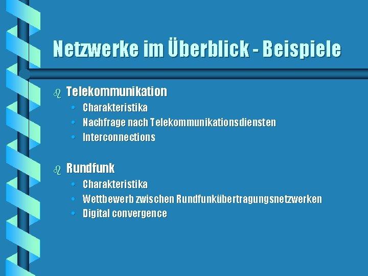 Netzwerke im Überblick - Beispiele b Telekommunikation • • • b Charakteristika Nachfrage nach