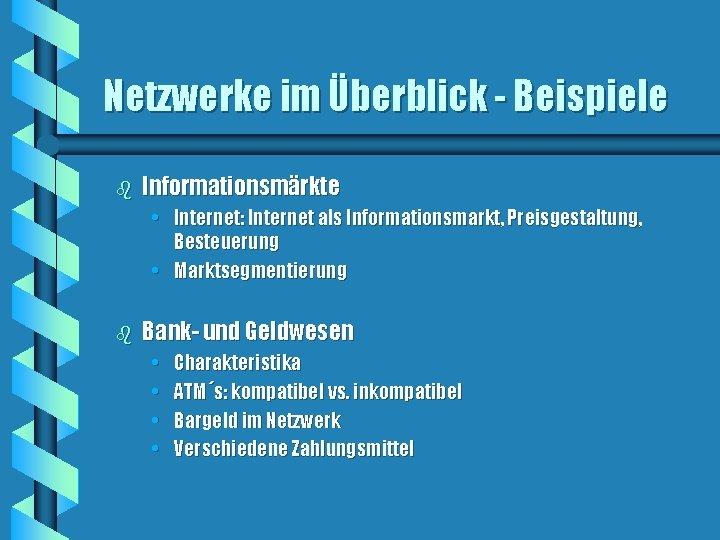 Netzwerke im Überblick - Beispiele b Informationsmärkte • Internet: Internet als Informationsmarkt, Preisgestaltung, Besteuerung
