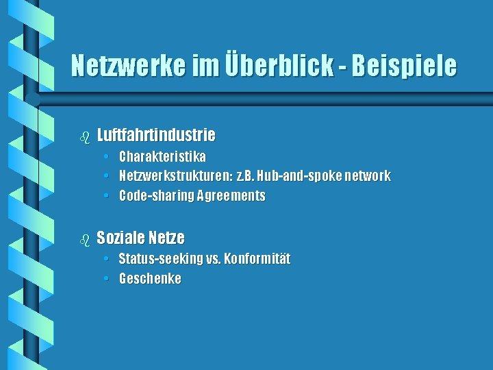 Netzwerke im Überblick - Beispiele b Luftfahrtindustrie • • • b Charakteristika Netzwerkstrukturen: z.