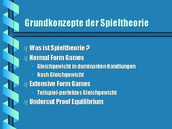 Grundkonzepte der Spieltheorie b Was ist Spieltheorie ? b Normal Form Games • Gleichgewicht