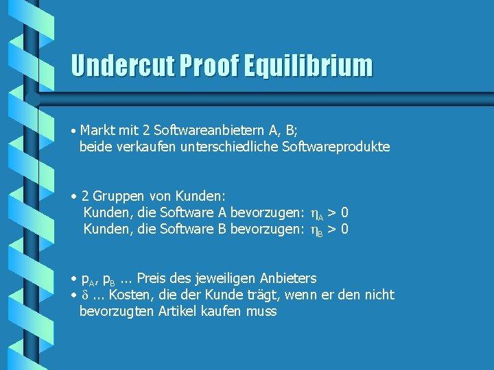 Undercut Proof Equilibrium • Markt mit 2 Softwareanbietern A, B; beide verkaufen unterschiedliche Softwareprodukte
