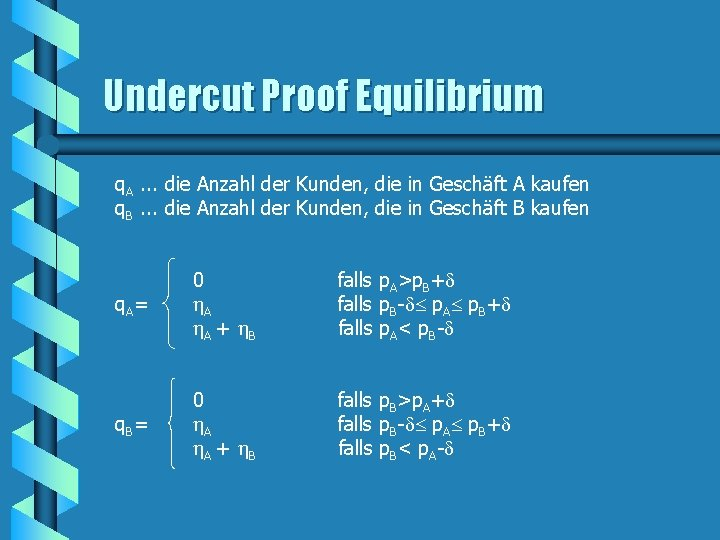 Undercut Proof Equilibrium q. A. . . die Anzahl der Kunden, die in Geschäft