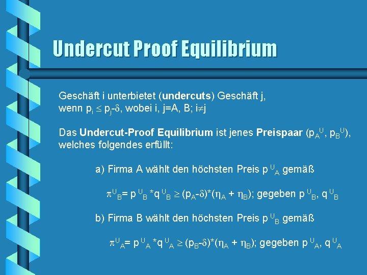 Undercut Proof Equilibrium Geschäft i unterbietet (undercuts) Geschäft j, wenn pi pj- , wobei