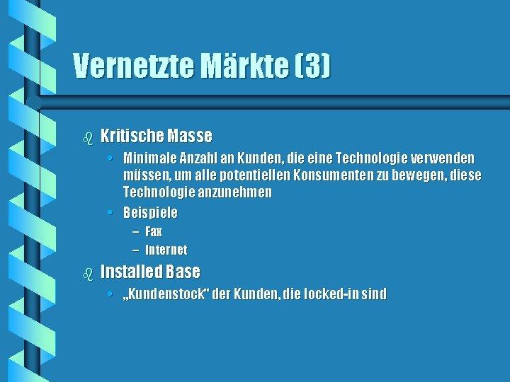 Vernetzte Märkte (3) b Kritische Masse • Minimale Anzahl an Kunden, die eine Technologie