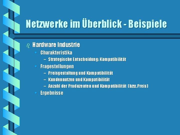 Netzwerke im Überblick - Beispiele b Hardware Industrie • Charakteristika – Strategische Entscheidung: Kompatibilität