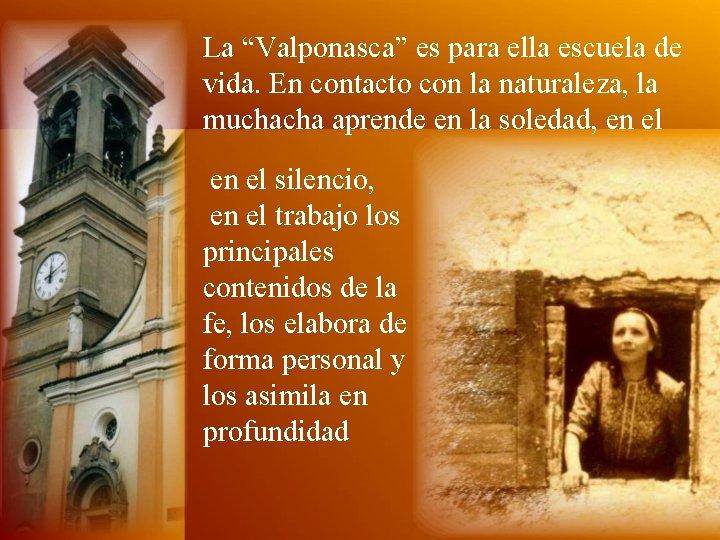 """La """"Valponasca"""" es para ella escuela de vida. En contacto con la naturaleza, la"""