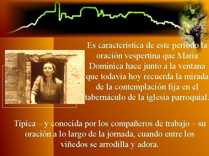 Es característica de este período la oración vespertina que María Dominica hace junto a