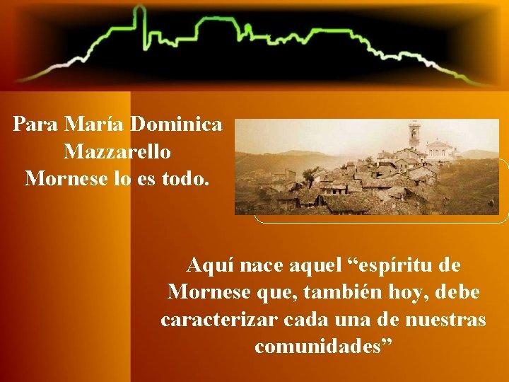 """Para María Dominica Mazzarello Mornese lo es todo. Aquí nace aquel """"espíritu de Mornese"""