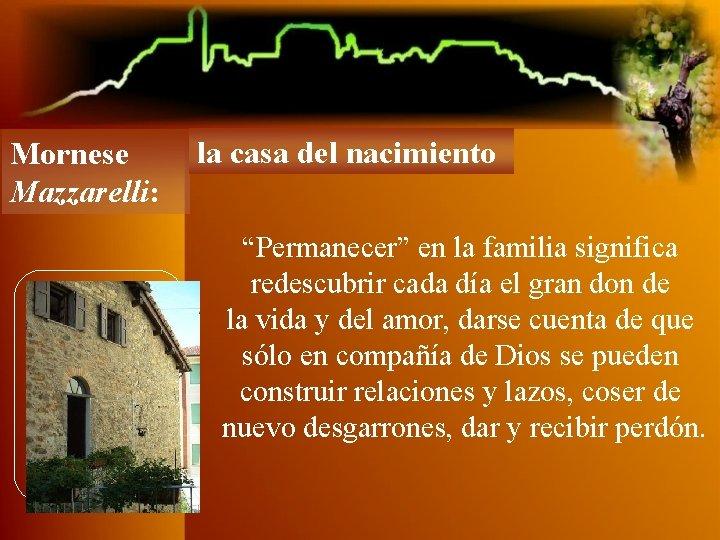 """Mornese Mazzarelli: la casa del nacimiento """"Permanecer"""" en la familia significa redescubrir cada día"""