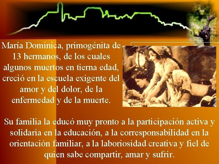 María Dominica, primogénita de 13 hermanos, de los cuales algunos muertos en tierna edad,