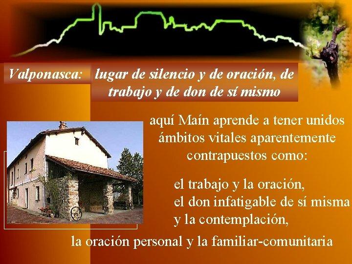 Valponasca: lugar de silencio y de oración, de trabajo y de don de sí