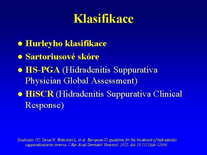 Klasifikace Hurleyho klasifikace l Sartoriusové skóre l HS-PGA (Hidradenitis Suppurativa Physician Global Assessment) l